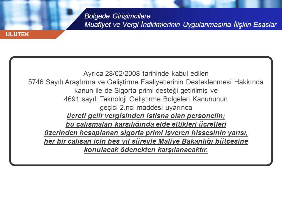 ULUTEK Bölgede Girişimcilere Muafiyet ve Vergi İndirimlerinin Uygulanmasına İlişkin Esaslar Ayrıca 28/02/2008 tarihinde kabul edilen 5746 Sayılı Araşt
