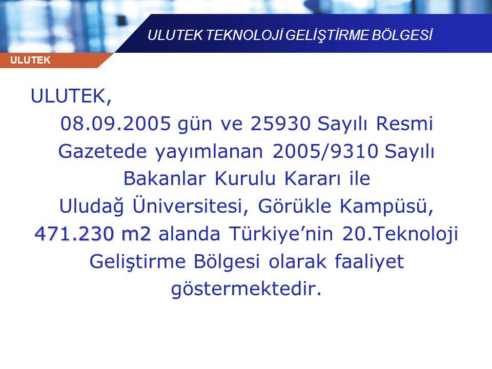 ULUTEK ULUTEK, 08.09.2005 gün ve 25930 Sayılı Resmi Gazetede yayımlanan 2005/9310 Sayılı Bakanlar Kurulu Kararı ile Uludağ Üniversitesi, Görükle Kampü