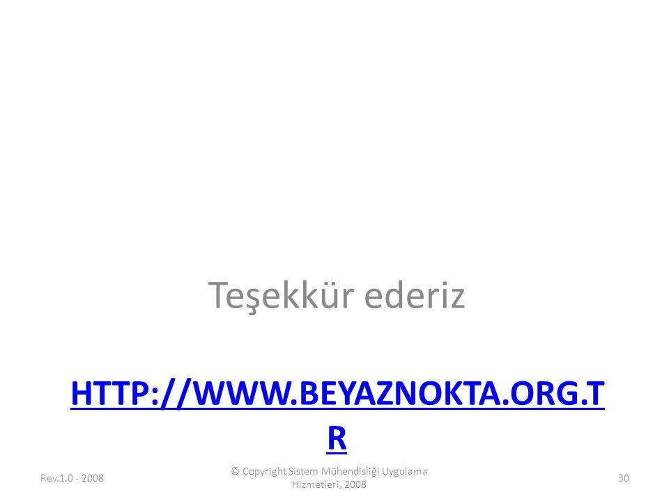 HTTP://WWW.BEYAZNOKTA.ORG.T R Teşekkür ederiz Rev.1.0 - 2008 © Copyright Sistem Mühendisliği Uygulama Hizmetleri, 2008 30