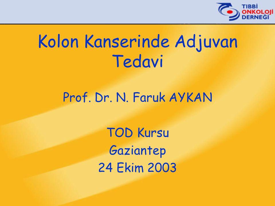 Kolon Kanserinde Adjuvan Tedavi Prof. Dr. N. Faruk AYKAN TOD Kursu Gaziantep 24 Ekim 2003