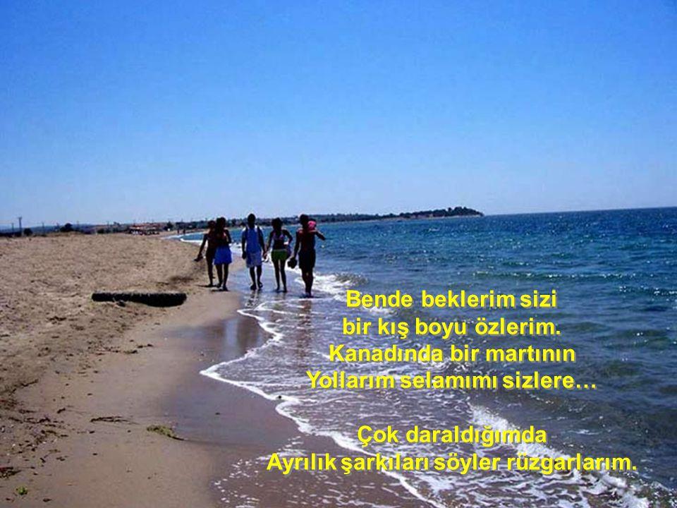 Bir kez geldiniz mi bana Artık,her yıl gelmeye hükümlüsünüz Ve bir yaz boyu tutuklusunuz sahillerimde. Plajımda prangalı mahkumsunuz…