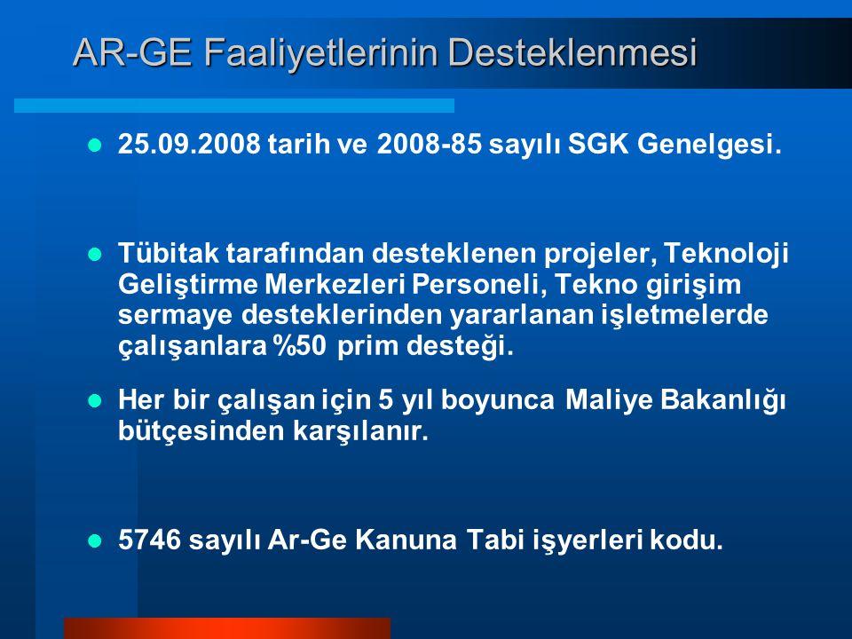 AR-GE Faaliyetlerinin Desteklenmesi  25.09.2008 tarih ve 2008-85 sayılı SGK Genelgesi.  Tübitak tarafından desteklenen projeler, Teknoloji Geliştirm