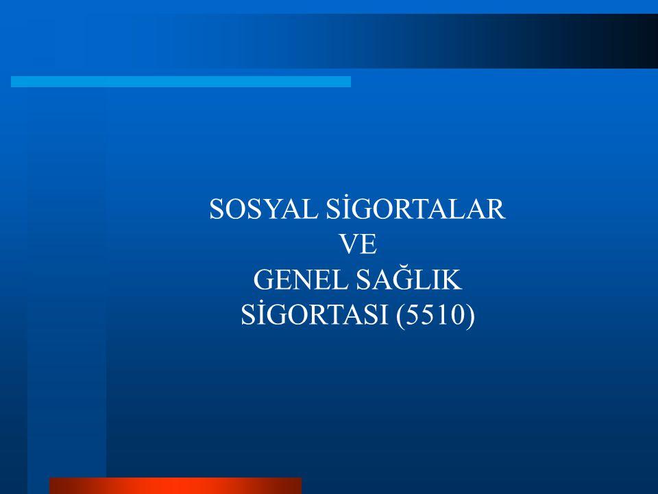 SOSYAL SİGORTALAR VE GENEL SAĞLIK SİGORTASI (5510)