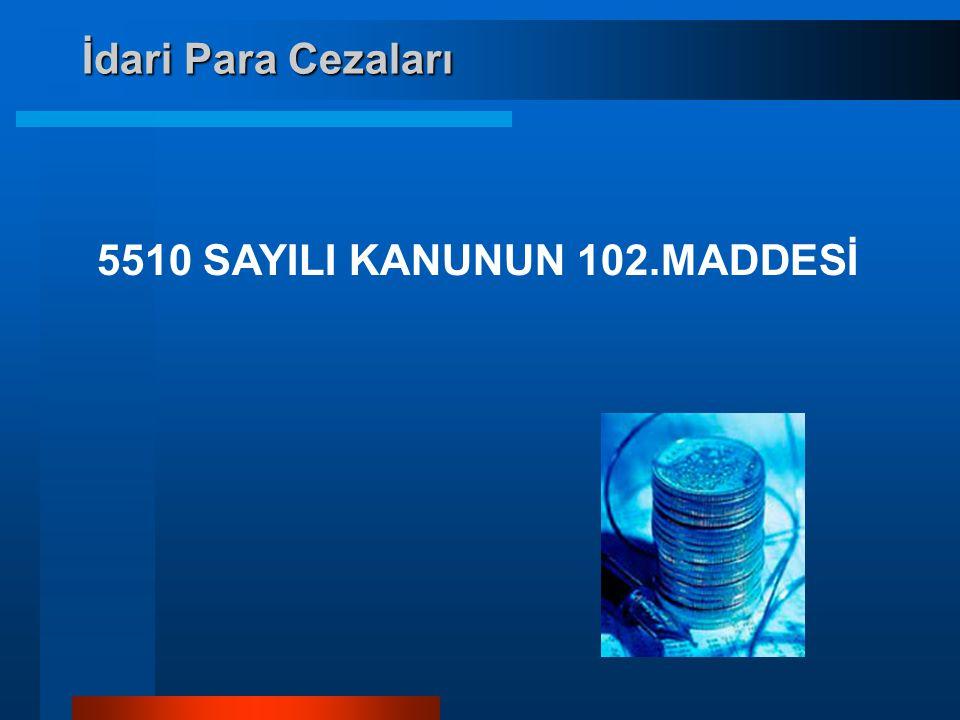 İdari Para Cezaları 5510 SAYILI KANUNUN 102.MADDESİ
