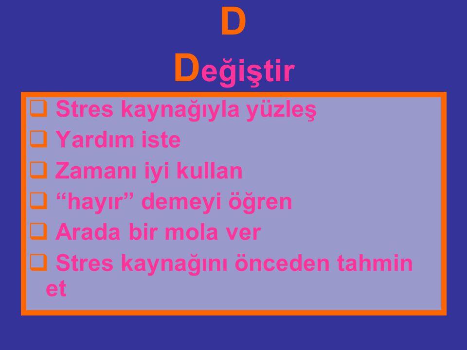 """D D eğiştir  Stres kaynağıyla yüzleş  Yardım iste  Zamanı iyi kullan  """"hayır"""" demeyi öğren  Arada bir mola ver  Stres kaynağını önceden tahmin e"""
