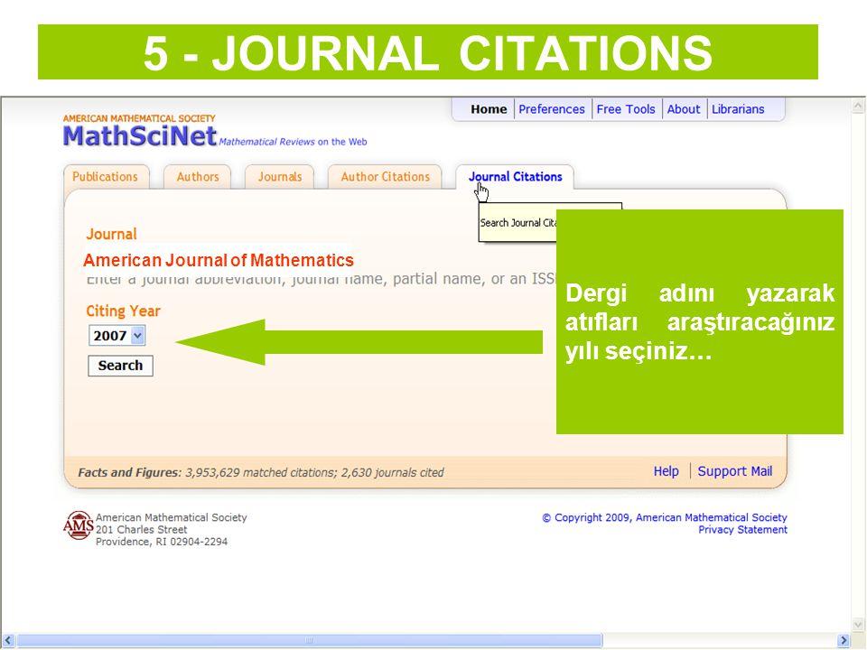5 - JOURNAL CITATIONS Dergi adını yazarak atıfları araştıracağınız yılı seçiniz… American Journal of Mathematics