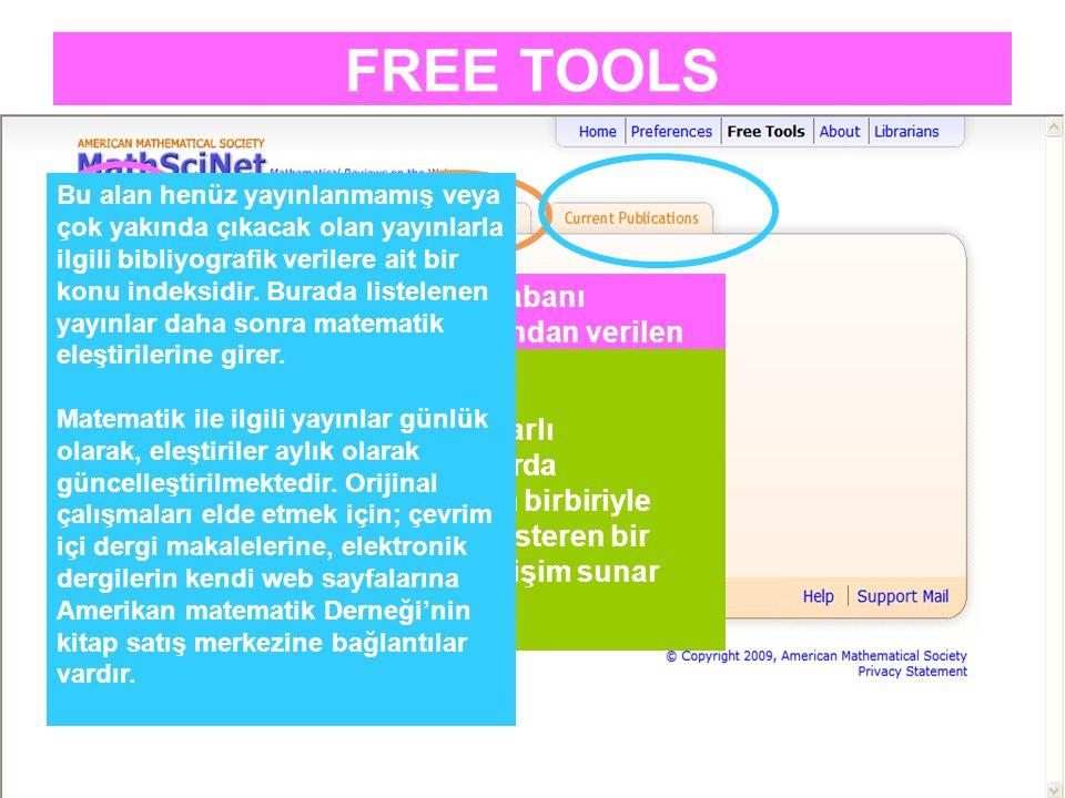 FREE TOOLS Veri tabanı tarafından verilen Mathematical Subject Classification (MSC) ile tarama olanağı sağlar. Ortak yazarlı çalışmalarda Yazarların b