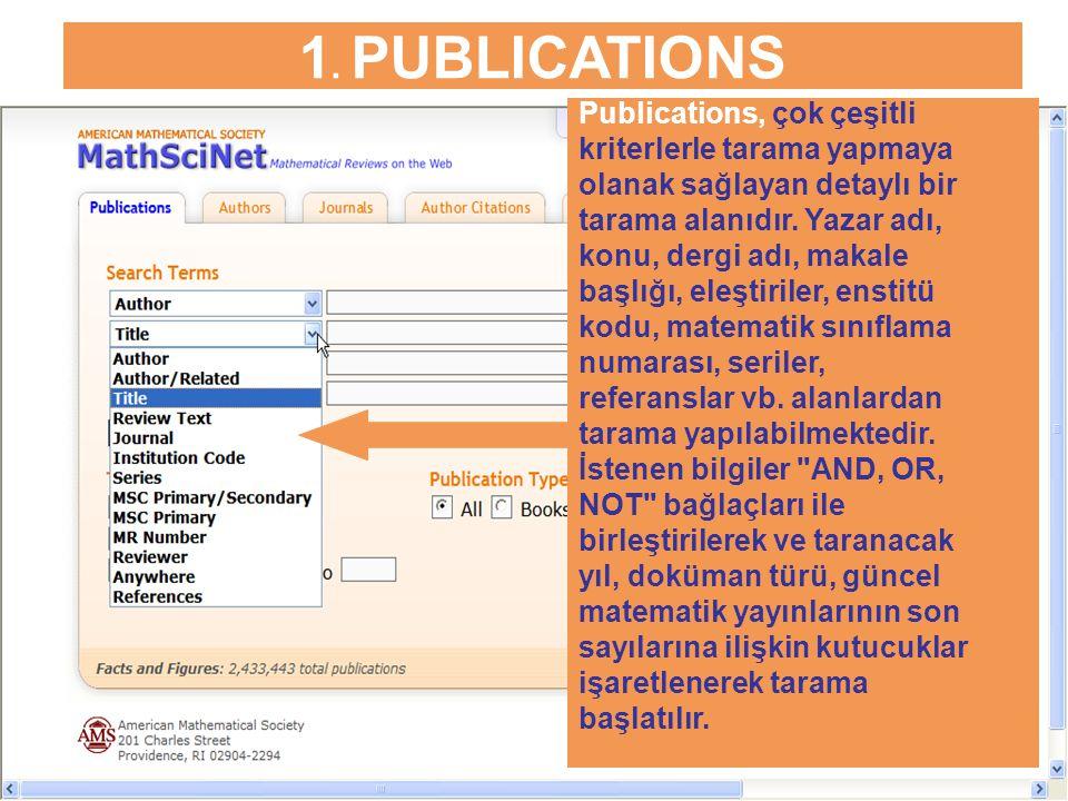 1. PUBLICATIONS Publications, çok çeşitli kriterlerle tarama yapmaya olanak sağlayan detaylı bir tarama alanıdır. Yazar adı, konu, dergi adı, makale b
