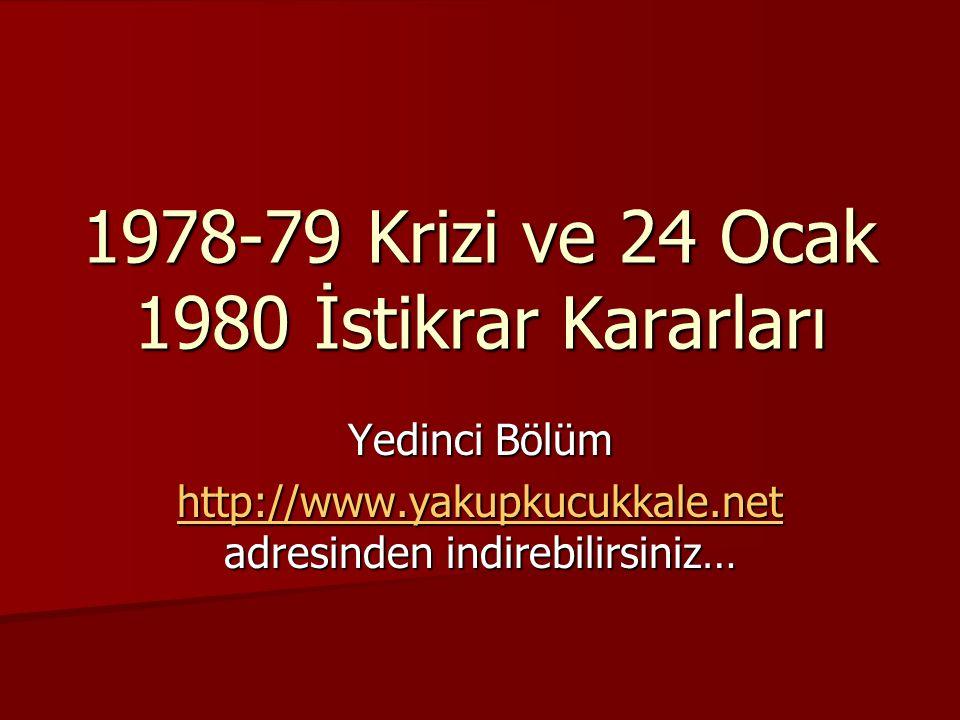 1978-79 Krizi ve 24 Ocak 1980 İstikrar Kararları Yedinci Bölüm http://www.yakupkucukkale.net http://www.yakupkucukkale.net adresinden indirebilirsiniz