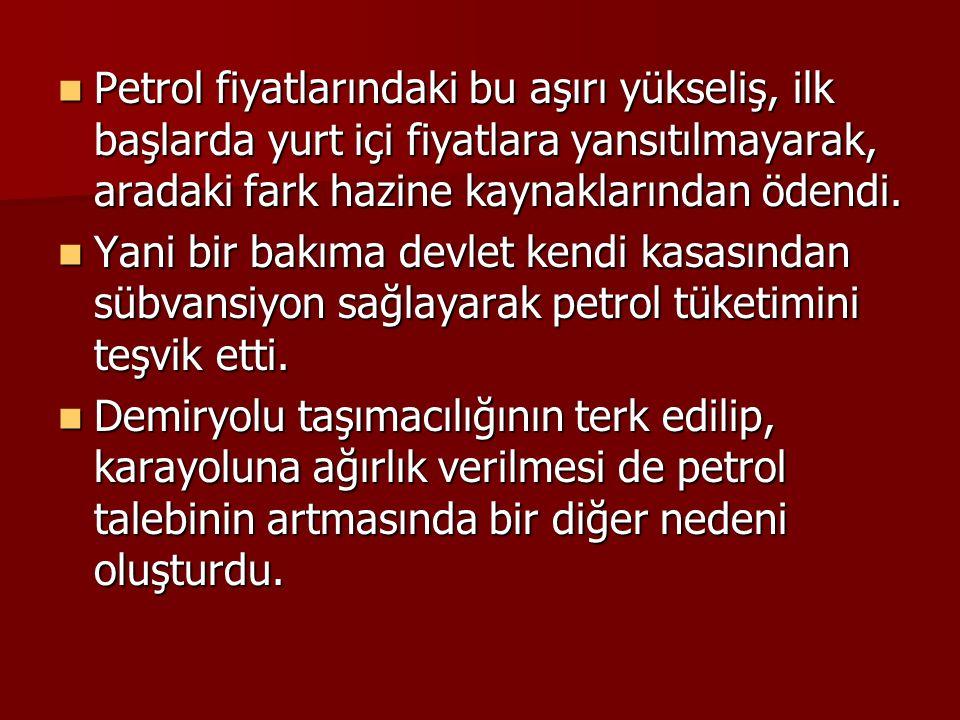  Petrol fiyatlarındaki bu aşırı yükseliş, ilk başlarda yurt içi fiyatlara yansıtılmayarak, aradaki fark hazine kaynaklarından ödendi.  Yani bir bakı