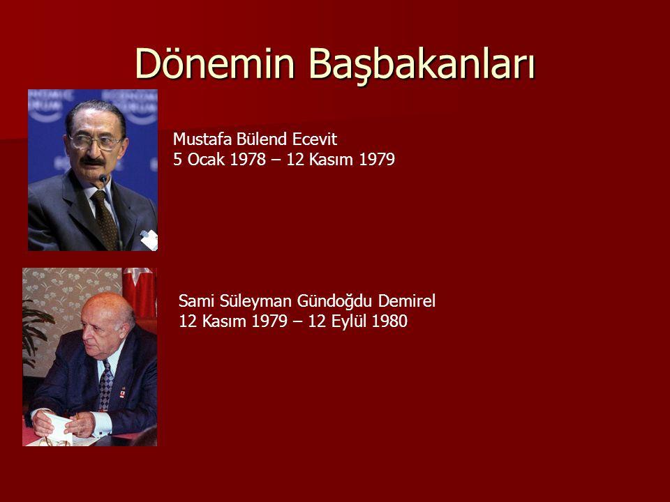 Dönemin Başbakanları Mustafa Bülend Ecevit 5 Ocak 1978 – 12 Kasım 1979 Sami Süleyman Gündoğdu Demirel 12 Kasım 1979 – 12 Eylül 1980