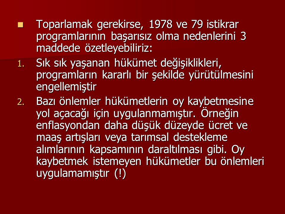  Toparlamak gerekirse, 1978 ve 79 istikrar programlarının başarısız olma nedenlerini 3 maddede özetleyebiliriz: 1. Sık sık yaşanan hükümet değişiklik