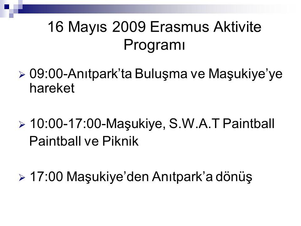 16 Mayıs 2009 Erasmus Aktivite Programı  09:00-Anıtpark'ta Buluşma ve Maşukiye'ye hareket  10:00-17:00-Maşukiye, S.W.A.T Paintball Paintball ve Piknik  17:00 Maşukiye'den Anıtpark'a dönüş