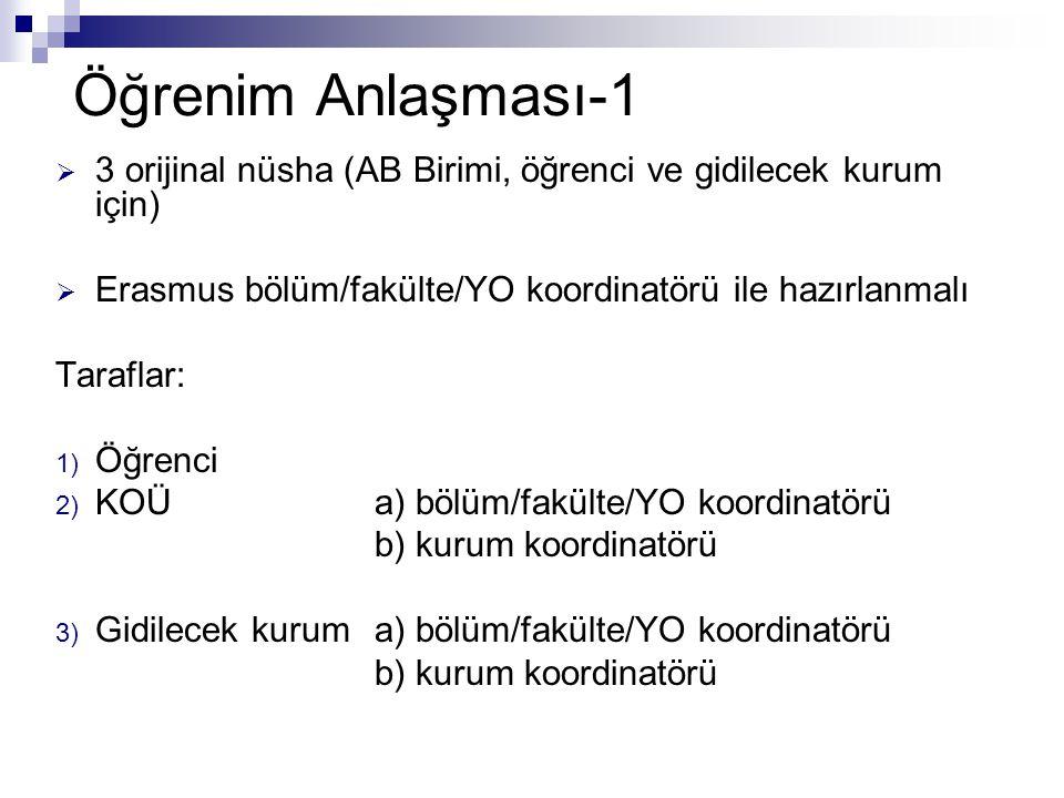 Öğrenim Anlaşması-1  3 orijinal nüsha (AB Birimi, öğrenci ve gidilecek kurum için)  Erasmus bölüm/fakülte/YO koordinatörü ile hazırlanmalı Taraflar: 1) Öğrenci 2) KOÜ a) bölüm/fakülte/YO koordinatörü b) kurum koordinatörü 3) Gidilecek kurum a) bölüm/fakülte/YO koordinatörü b) kurum koordinatörü