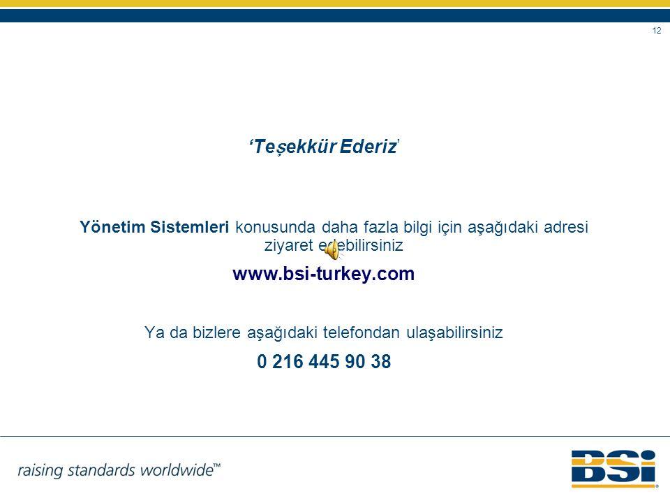 12 'Te ş ekkür Ederiz' Yönetim Sistemleri konusunda daha fazla bilgi için aşağıdaki adresi ziyaret edebilirsiniz www.bsi-turkey.com Ya da bizlere aşağ