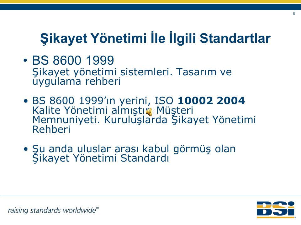 6 Şikayet Yönetimi İle İlgili Standartlar •BS 8600 1999 Şikayet yönetimi sistemleri. Tasarım ve uygulama rehberi •BS 8600 1999'ın yerini, ISO 10002 20