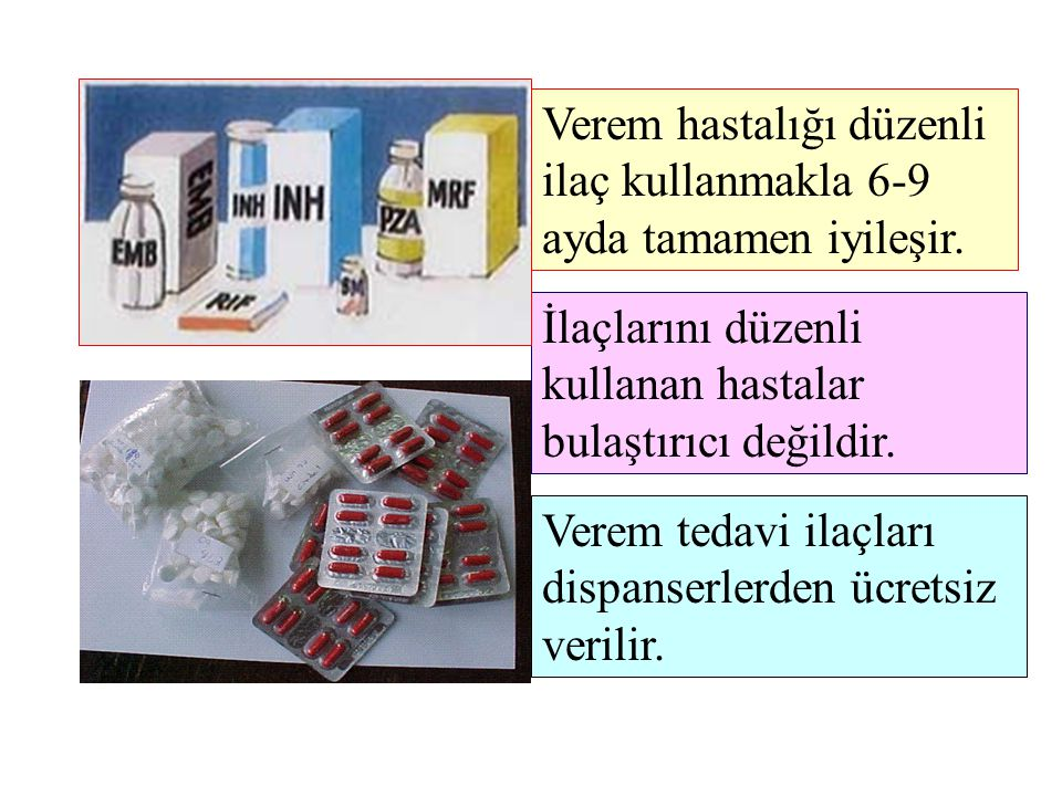 İlaçlarını düzenli kullanan hastalar bulaştırıcı değildir. Verem tedavi ilaçları dispanserlerden ücretsiz verilir. Verem hastalığı düzenli ilaç kullan