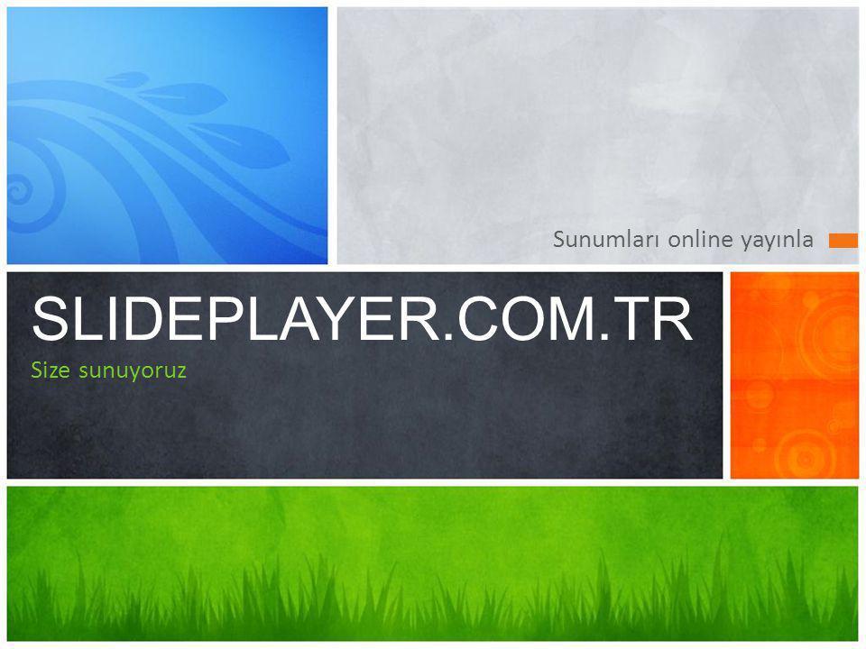 Sunumları online yayınla SLIDEPLAYER.COM.TR Size sunuyoruz