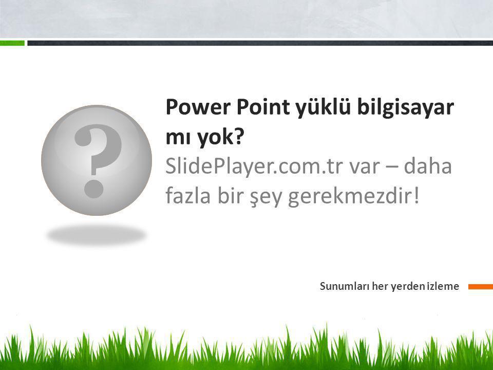 ? Power Point yüklü bilgisayar mı yok? SlidePlayer.com.tr var – daha fazla bir şey gerekmezdir! Sunumları her yerden izleme