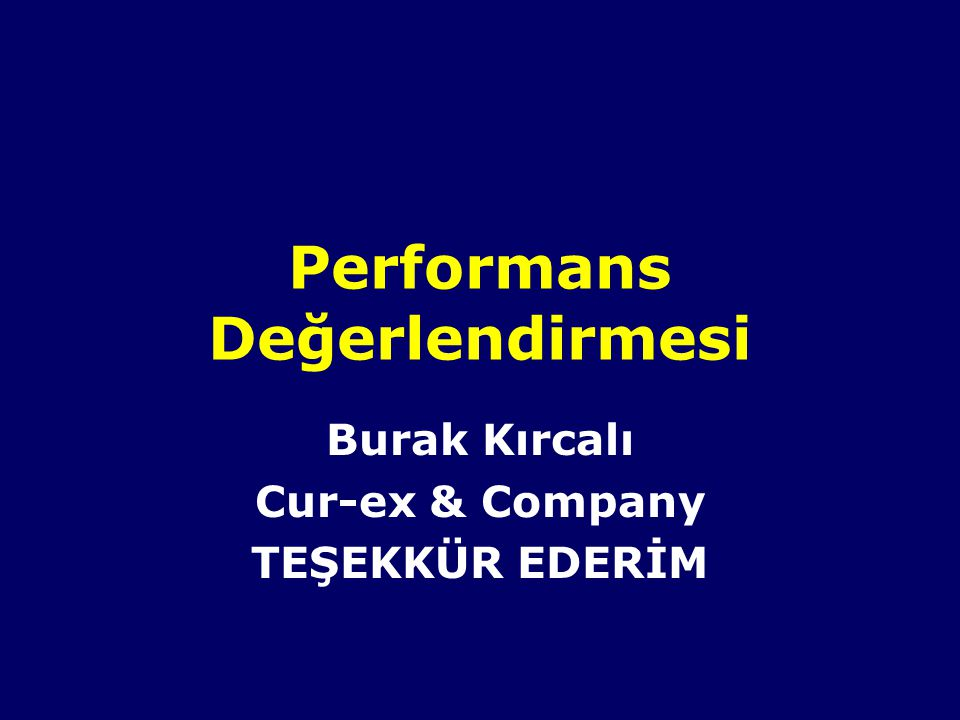 Performans Değerlendirmesi Burak Kırcalı Cur-ex & Company TEŞEKKÜR EDERİM