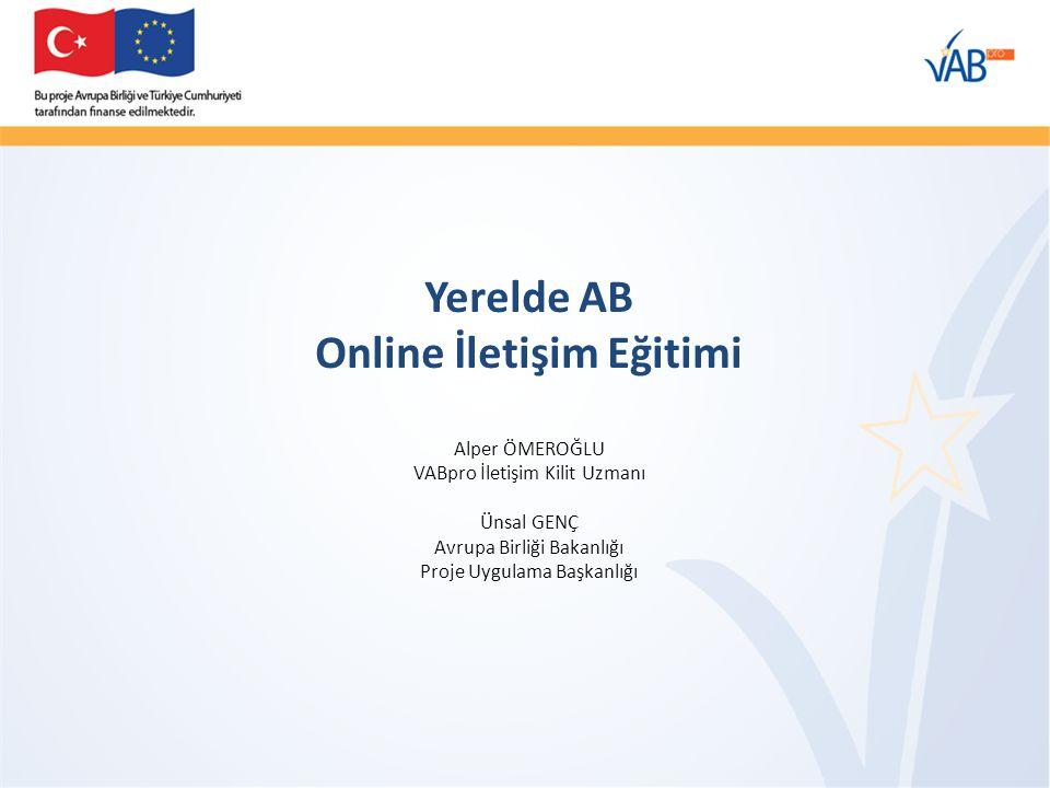 Yerelde AB Online İletişim Eğitimi Alper ÖMEROĞLU VABpro İletişim Kilit Uzmanı Ünsal GENÇ Avrupa Birliği Bakanlığı Proje Uygulama Başkanlığı