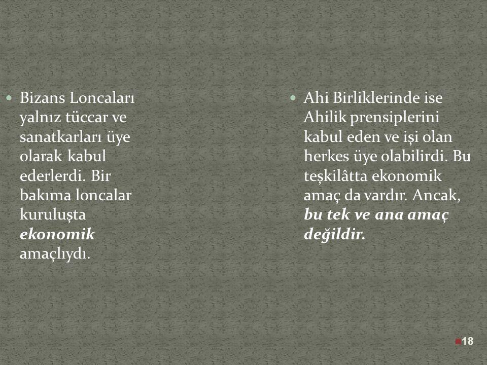 17 Loncalar Bizans devletinin sıkı denetim ve gözetimi altında çalışırdı. Herhangi bir loncaya üye olabilmek için imparator ya da imparatorun görevlen