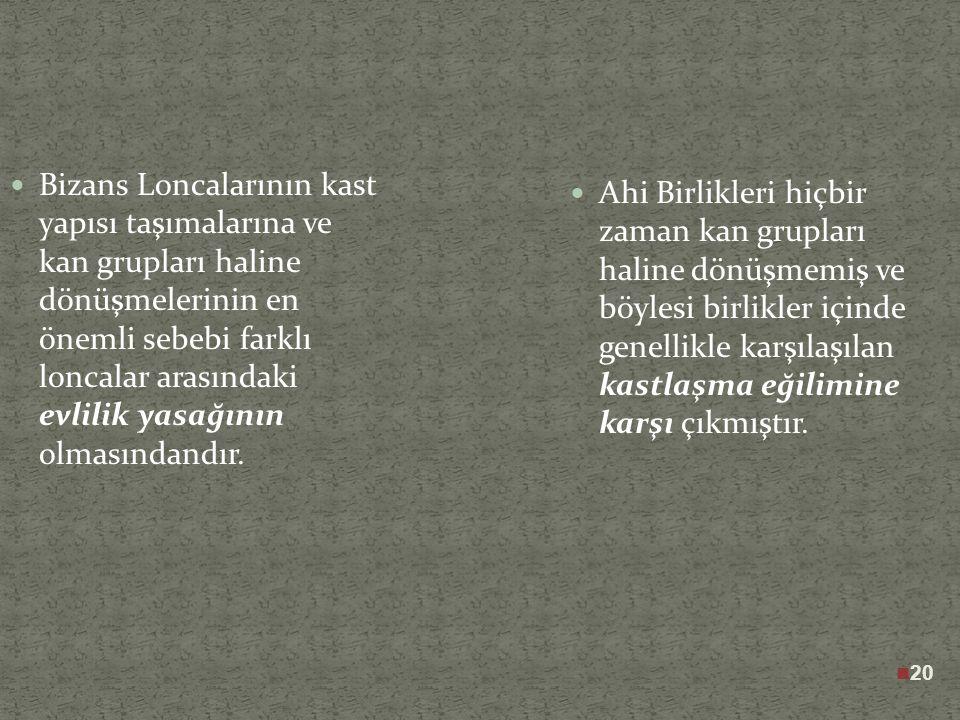 19 Bizans Loncaları tarafından üyelerin uyulması için konulacak kaideler siyasi otorite tarafından tespit edilirdi. Ahi Birliklerinde ise, bu kaideler