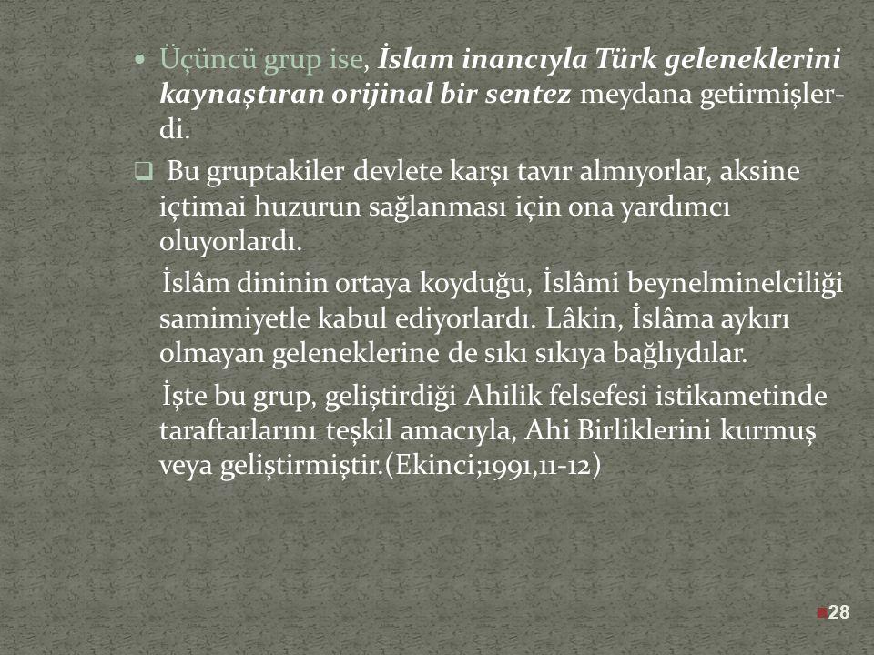 27 İkinci grubu meydana getiren kitleler, birinci grubun aksine, İslami inanç ve hayat tarzından çok, eski göçebe Türk geleneklerine ve Şamani inançla