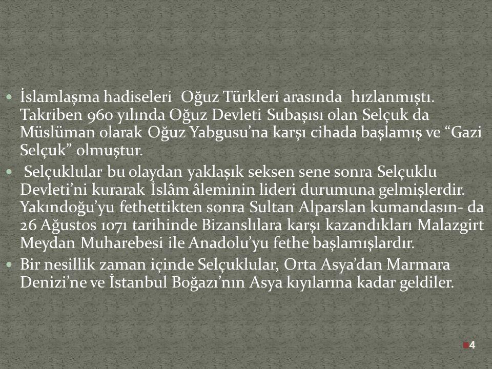 4 İslamlaşma hadiseleri Oğuz Türkleri arasında hızlanmıştı.