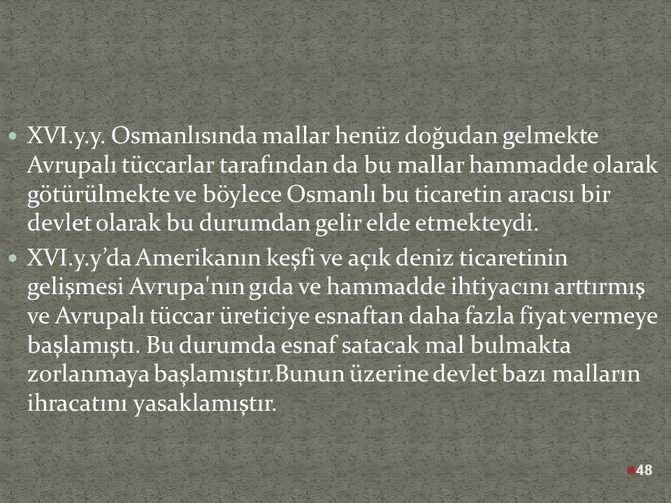 Osmanlı Devletinin kuruluşunda XVIII.y.y.'a kadar Ahi birlikleri Türk iktisadi hayatında önemli bir rol oynamışlardır. Fakat bu birlikler XVI. y.y.'da