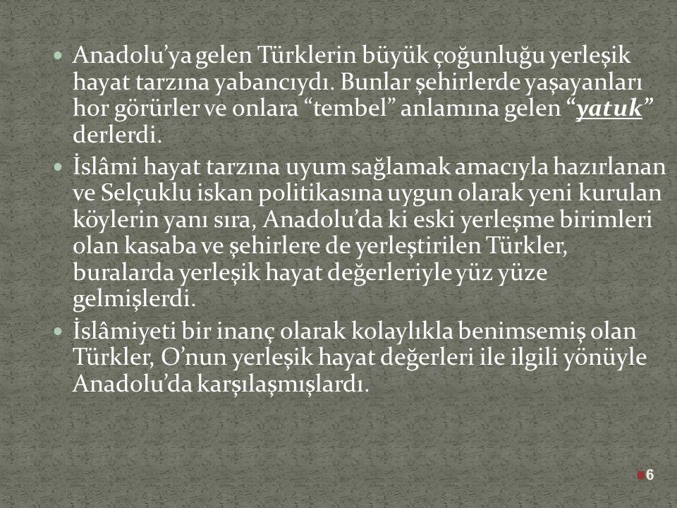 6 Anadolu'ya gelen Türklerin büyük çoğunluğu yerleşik hayat tarzına yabancıydı.