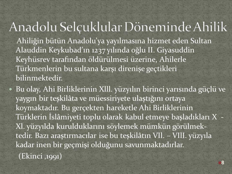 Ahiliğin bütün Anadolu'ya yayılmasına hizmet eden Sultan Alauddin Keykubad'ın 1237 yılında oğlu II.