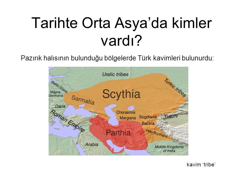Tarihte Orta Asya'da kimler vardı? Pazırık halısının bulunduğu bölgelerde Türk kavimleri bulunurdu: kavim 'tribe'