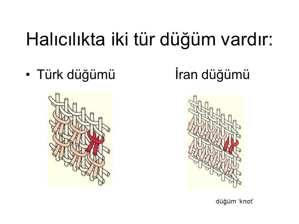 Halıcılıkta iki tür düğüm vardır: Türk düğümüİran düğümü düğüm 'knot'