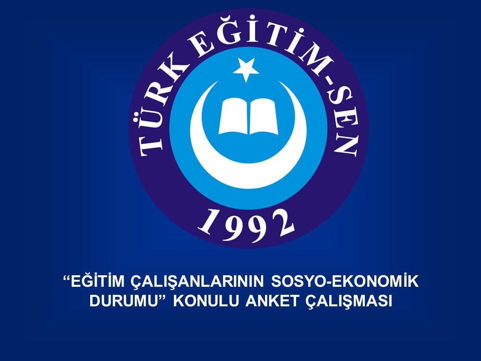 """""""EĞİTİM ÇALIŞANLARININ SOSYO-EKONOMİK DURUMU"""" KONULU ANKET ÇALIŞMASI"""