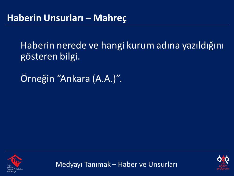 """Haberin nerede ve hangi kurum adına yazıldığını gösteren bilgi. Örneğin """"Ankara (A.A.)"""". Haberin Unsurları – Mahreç Medyayı Tanımak – Haber ve Unsurla"""