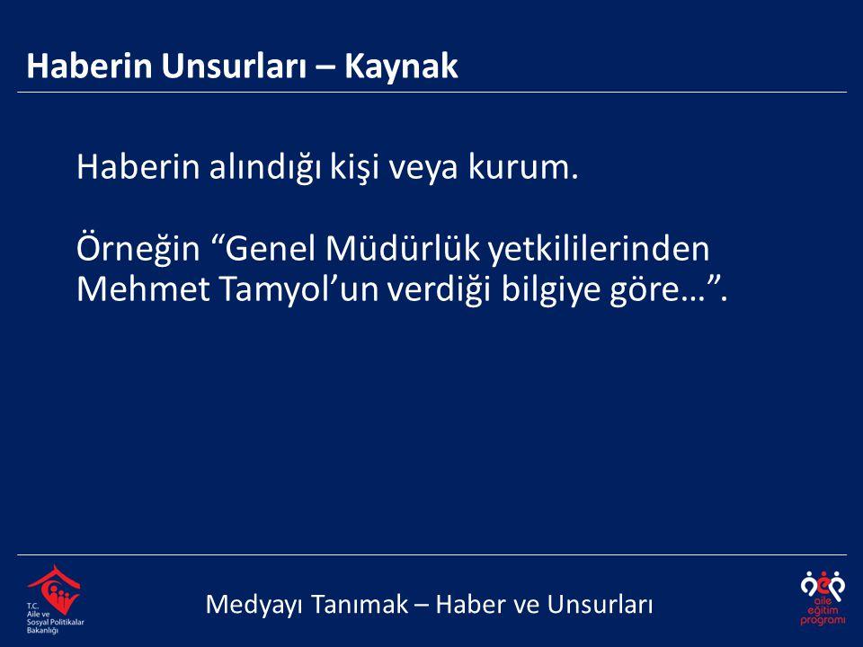 """Haberin alındığı kişi veya kurum. Örneğin """"Genel Müdürlük yetkililerinden Mehmet Tamyol'un verdiği bilgiye göre…"""". Haberin Unsurları – Kaynak Medyayı"""