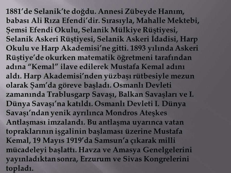 1881'de Selanik'te doğdu. Annesi Zübeyde Hanım, babası Ali Rıza Efendi'dir. Sırasıyla, Mahalle Mektebi, Şemsi Efendi Okulu, Selanik Mülkiye Rüştiyesi,