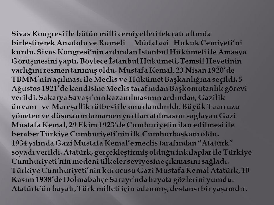 Sivas Kongresi ile bütün milli cemiyetleri tek çatı altında birleştirerek Anadolu ve Rumeli Müdafaai Hukuk Cemiyeti'ni kurdu. Sivas Kongresi'nin ardın