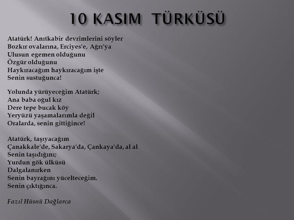 Atatürk! Anıtkabir devrimlerini söyler Bozkır ovalarına, Erciyes'e, Ağrı'ya Ulusun egemen olduğunu Özgür olduğunu Haykıracağım haykıracağım işte Senin