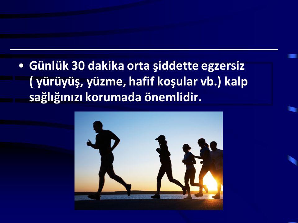 Günlük 30 dakika orta şiddette egzersiz ( yürüyüş, yüzme, hafif koşular vb.) kalp sağlığınızı korumada önemlidir.