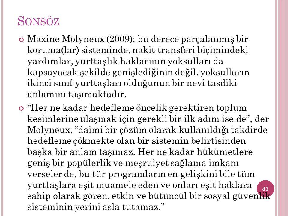 S ONSÖZ Maxine Molyneux (2009): bu derece parçalanmış bir koruma(lar) sisteminde, nakit transferi biçimindeki yardımlar, yurttaşlık haklarının yoksull