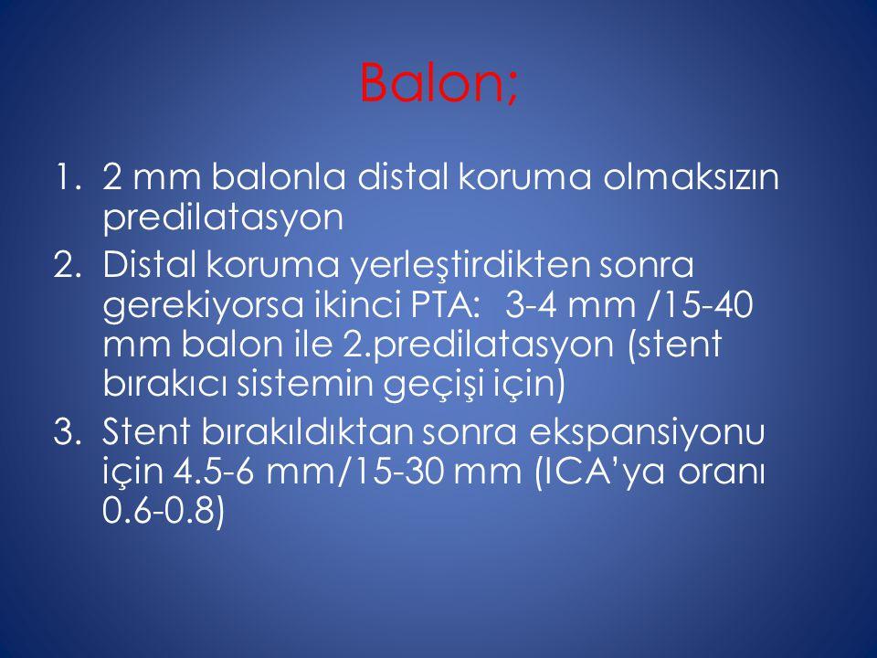 Balon; 1.2 mm balonla distal koruma olmaksızın predilatasyon 2.Distal koruma yerleştirdikten sonra gerekiyorsa ikinci PTA: 3-4 mm /15-40 mm balon ile