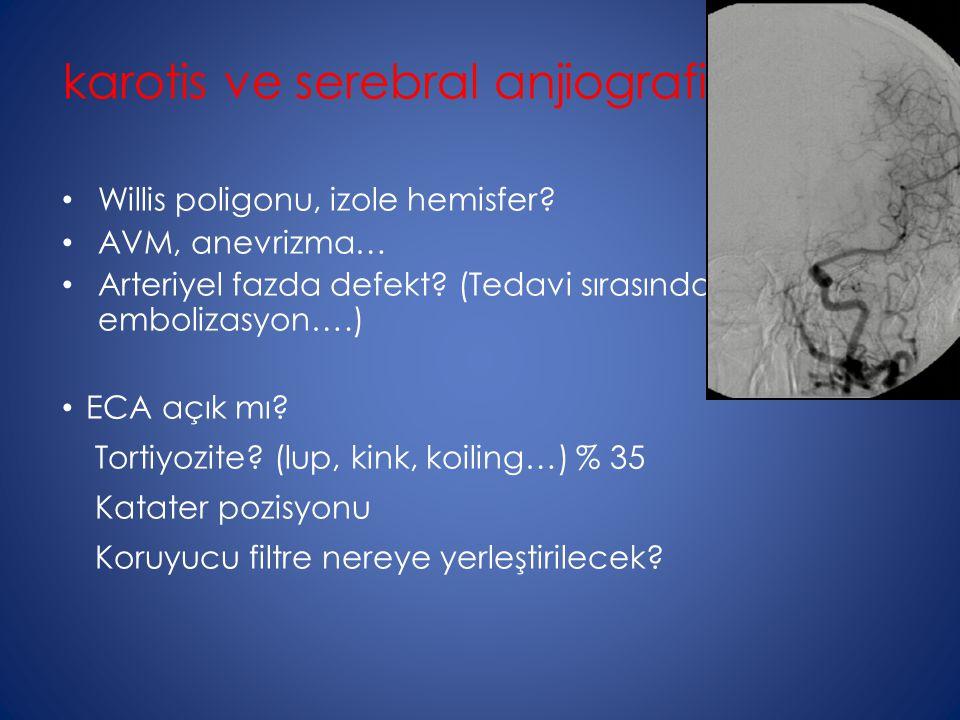 karotis ve serebral anjiografi; Willis poligonu, izole hemisfer? AVM, anevrizma… Arteriyel fazda defekt? (Tedavi sırasında distal embolizasyon….) ECA