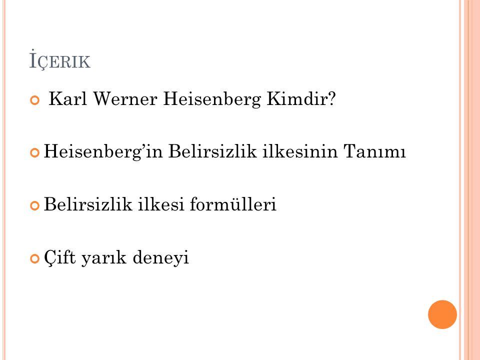 İ ÇERIK Karl Werner Heisenberg Kimdir.