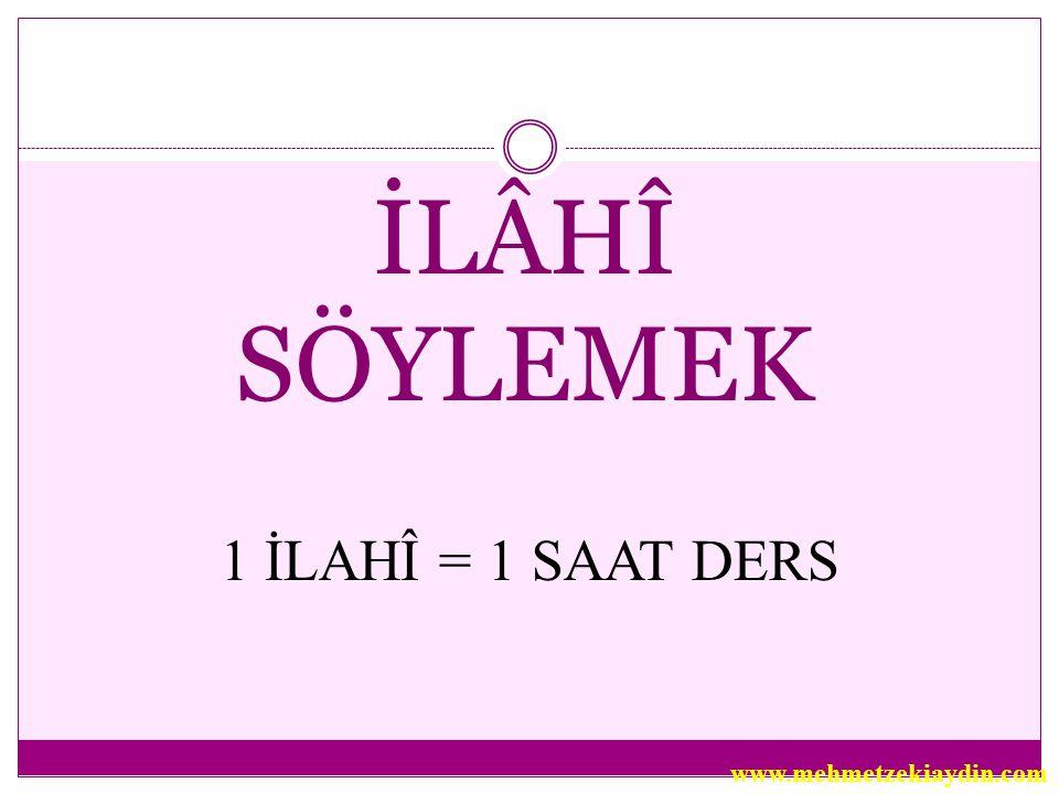 İLÂHÎ SÖYLEMEK 1 İLAHÎ = 1 SAAT DERS www.mehmetzekiaydin.com