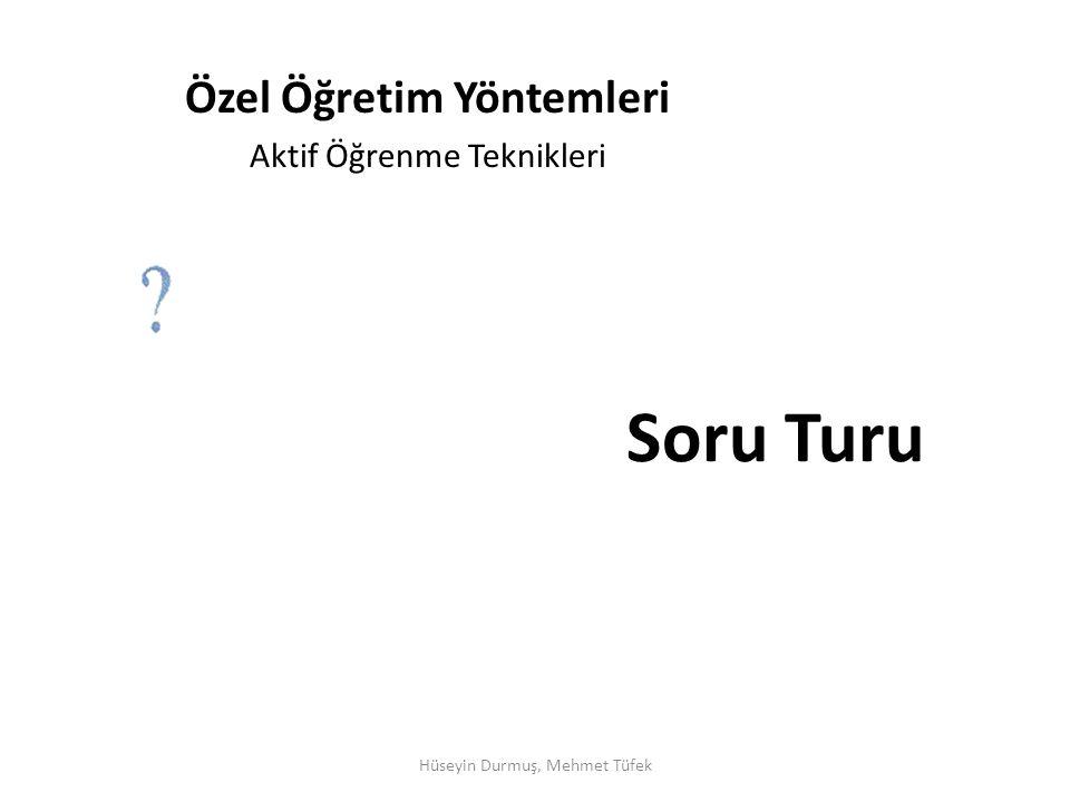 Soru Turu Özel Öğretim Yöntemleri Aktif Öğrenme Teknikleri Hüseyin Durmuş, Mehmet Tüfek