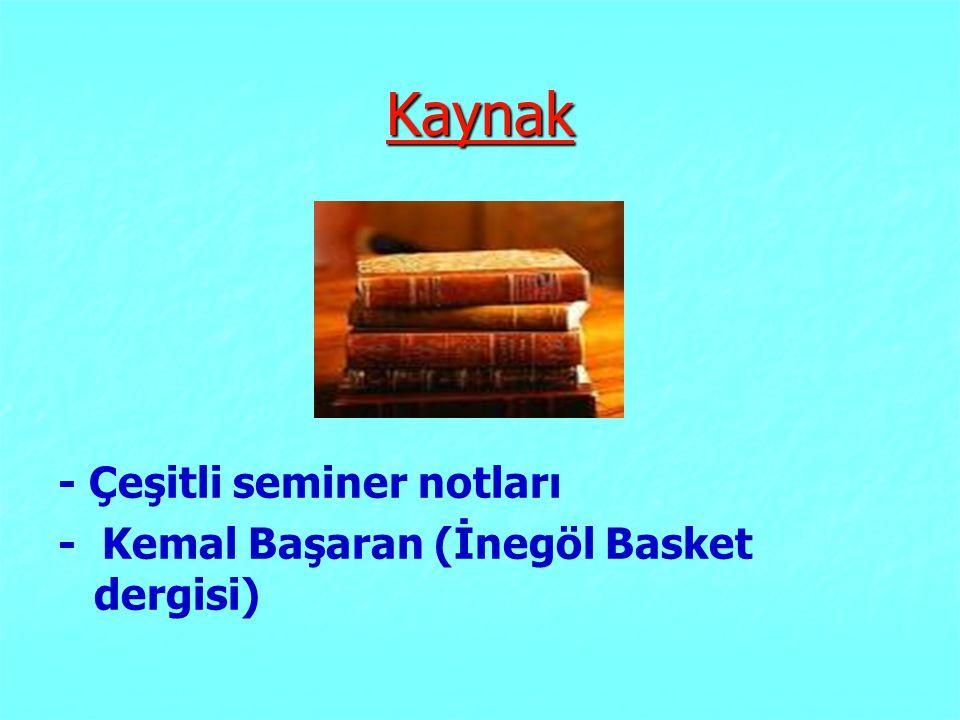 Kaynak - Çeşitli seminer notları - Kemal Başaran (İnegöl Basket dergisi)