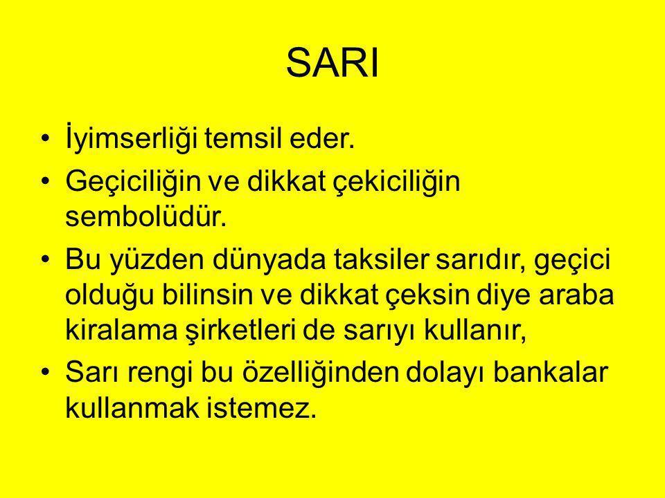 SARI İyimserliği temsil eder. Geçiciliğin ve dikkat çekiciliğin sembolüdür. Bu yüzden dünyada taksiler sarıdır, geçici olduğu bilinsin ve dikkat çeksi