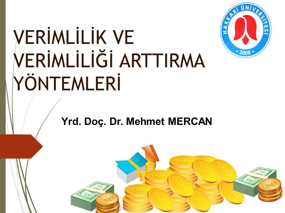 VERİMLİLİK VE VERİMLİLİĞİ ARTTIRMA YÖNTEMLERİ Yrd. Doç. Dr. Mehmet MERCAN